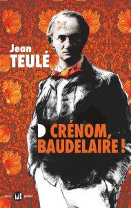 Crénom, Baudelaire ! | Jean Teulé